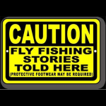 Wyoming Fly Fishing Caution Fly Fishing Stories Told Here Sign