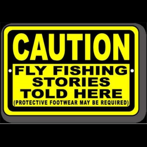 Caution Fly Fishing Stories Told Here Sign