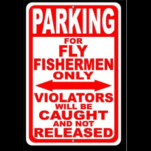 Parking For Fly Fishermen - Caught Sign