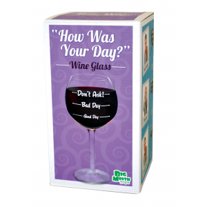 """""""How was your day?"""" Wine Glass"""