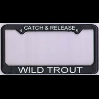 """License Plate Frame """"Catch And Release Wild Trout"""""""